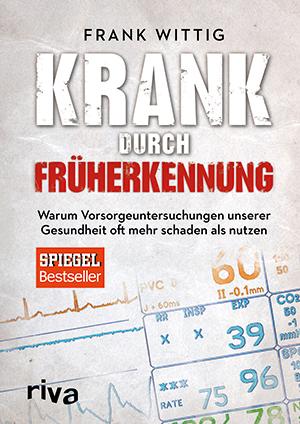 Frank Wittig (2015) Krank durch Früherkennung. Warum Vorsorgeuntersuchungen unserer Gesundheit oft mehr schaden als nutzen. München: Riva. 214S., 9,90€