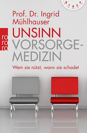 Prof. Dr. Ingrid Mühlhauser (2017) Unsinn Vorsorgemedizin. Wem sie nützt, wann sie schadet. Reinbek bei Hamburg: rororo. 222S., 9,90€
